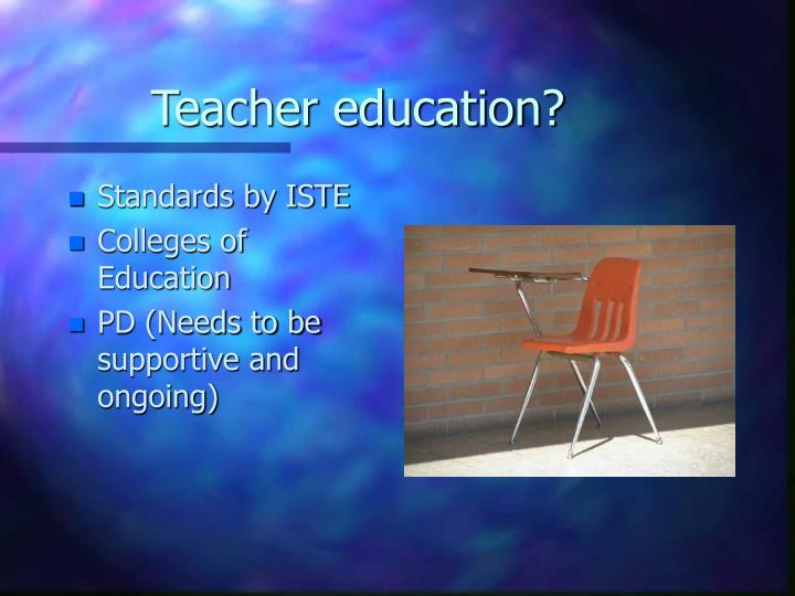 Teacher education?