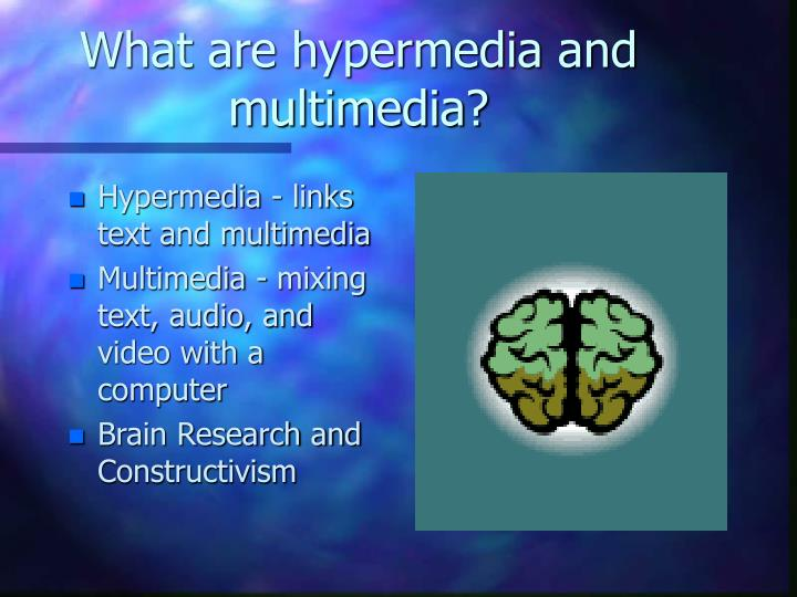What are hypermedia and multimedia?