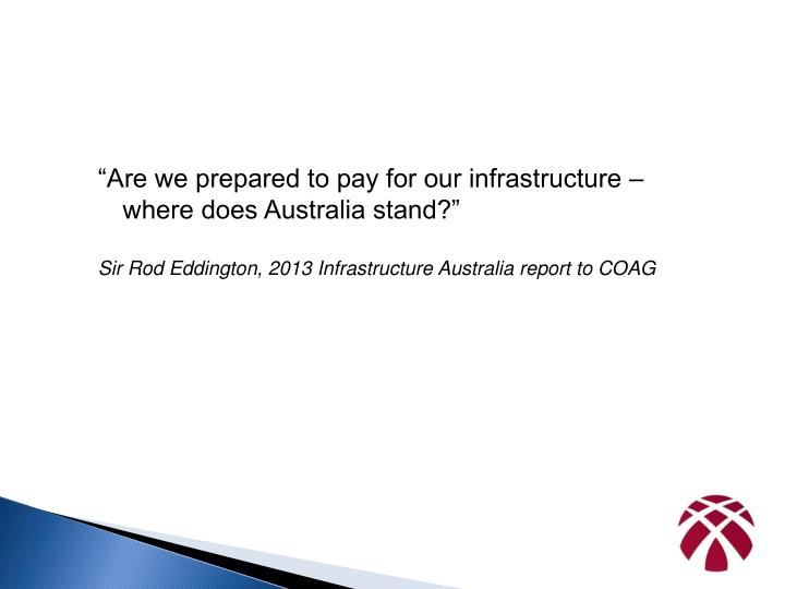 """Are we prepared to pay for our infrastructure – where does Australia stand?"""