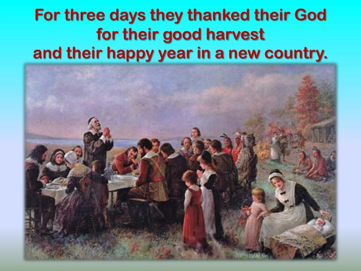For three days they thanked their God for their good harvest