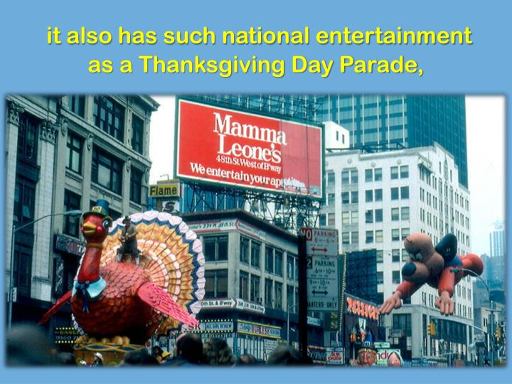 it also has such national entertainment as a Thanksgiving Day Parade