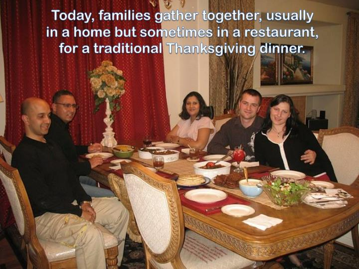 Today, families gather together, usually