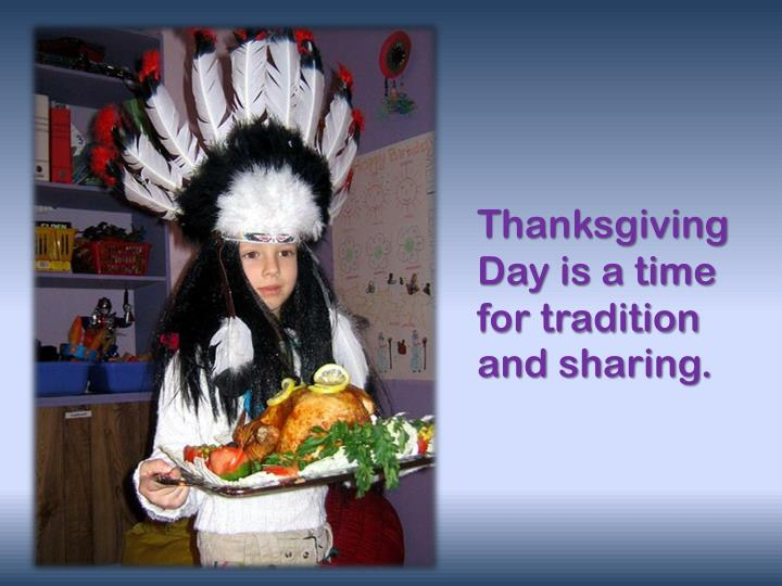 Thanksgiving Day is a time for tradition and sharing.
