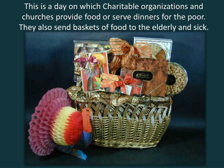 This is a day on which Charitable organizations and churches provide food or serve dinners for the poor.