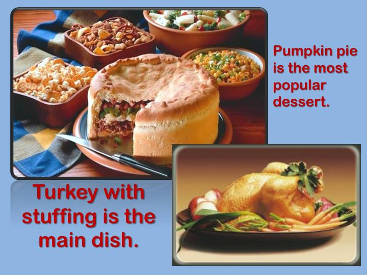 Turkey with stuffing is the main dish.