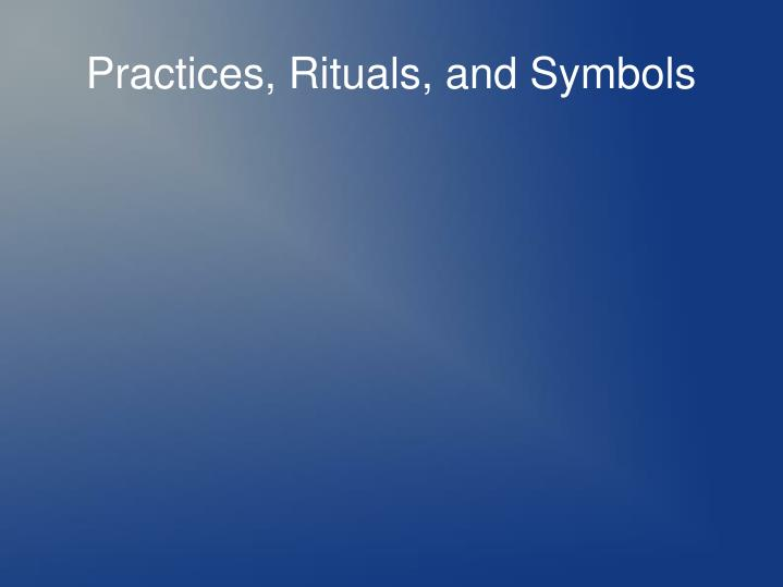 Practices, Rituals, and Symbols