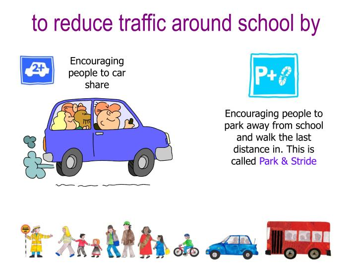 to reduce traffic around school by