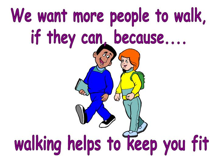 Walking helps to keep you fit