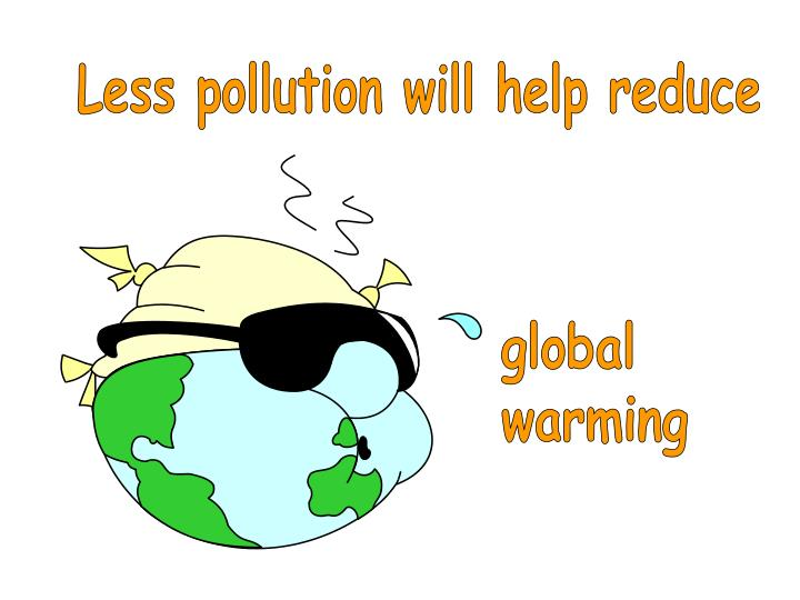 Less pollution will help reduce