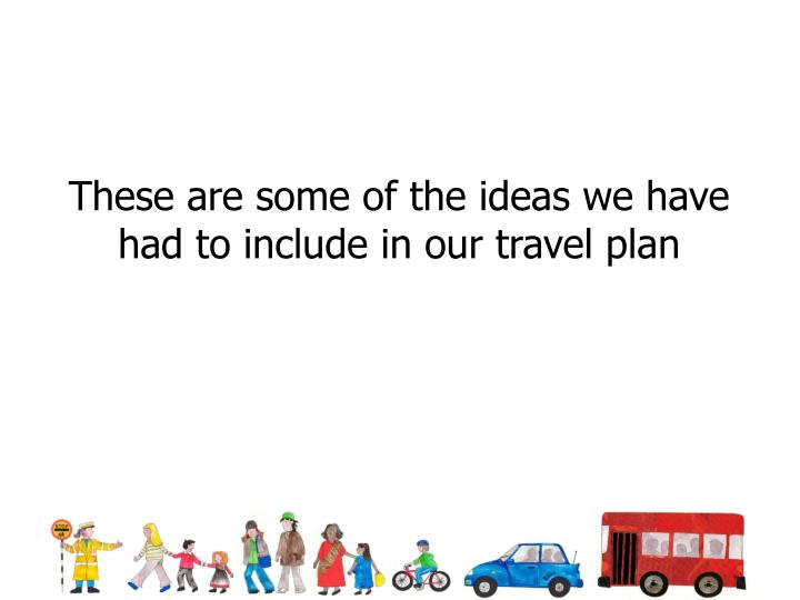 These are some of the ideas we have had to include in our travel plan