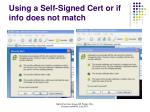 using a self signed cert or if info does not match