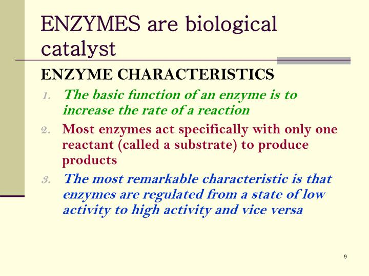 ENZYMES are biological catalyst