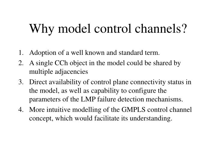 Why model control channels?