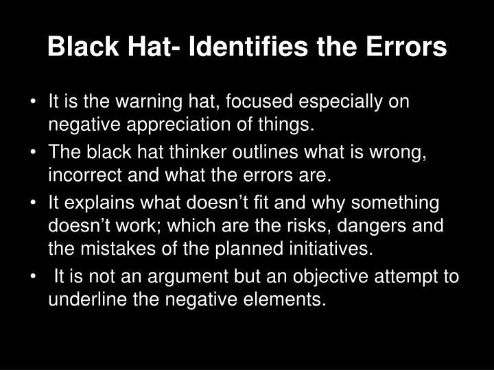 Black Hat- Identifies the Errors