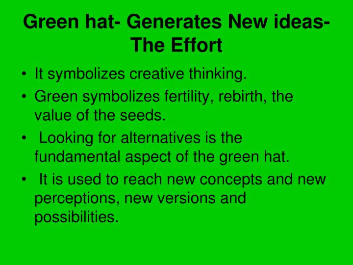 Green hat- Generates New ideas- The Effort