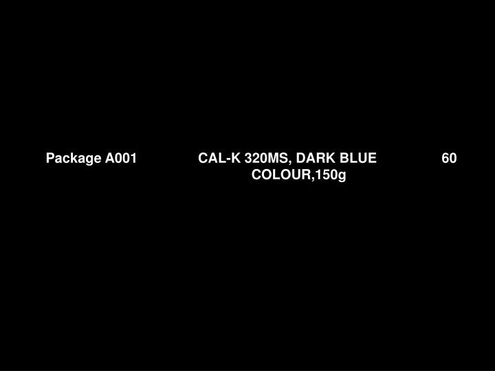Package A001		 CAL-K 320MS, DARK BLUE 		60				COLOUR,150g