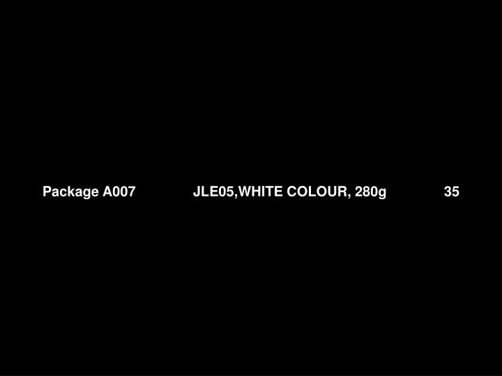 Package A007		JLE05,WHITE COLOUR, 280g 		35