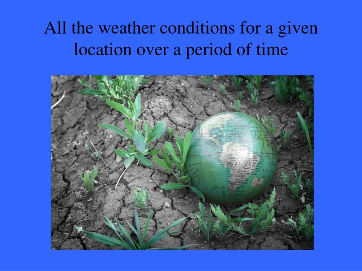 All the weather conditions for a given location over a period of time