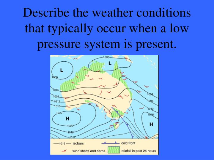 Describe the weather conditions that typically occur when a low pressure system is present.