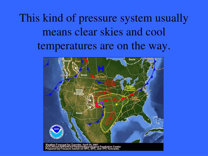 This kind of pressure system usually means clear skies and cool temperatures are on the way.
