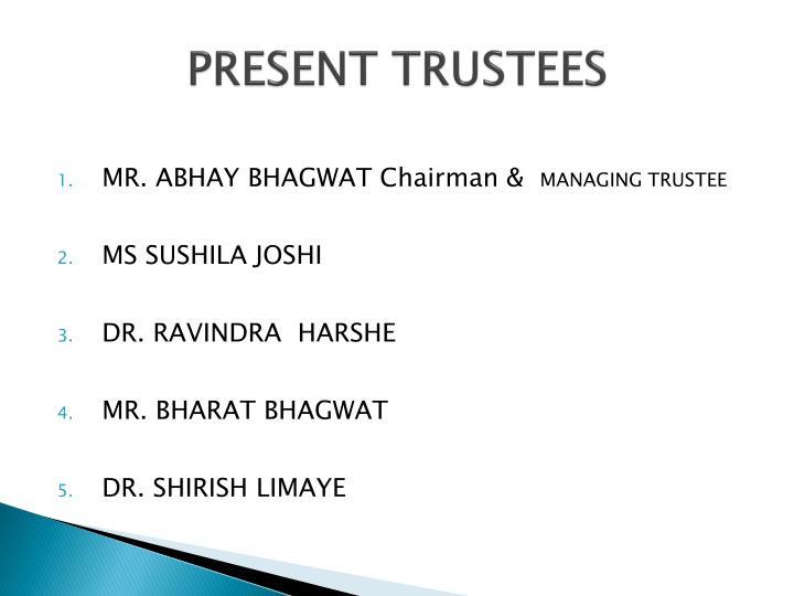 PRESENT TRUSTEES