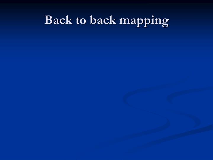 Back to back mapping