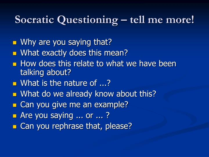 Socratic Questioning – tell me more!