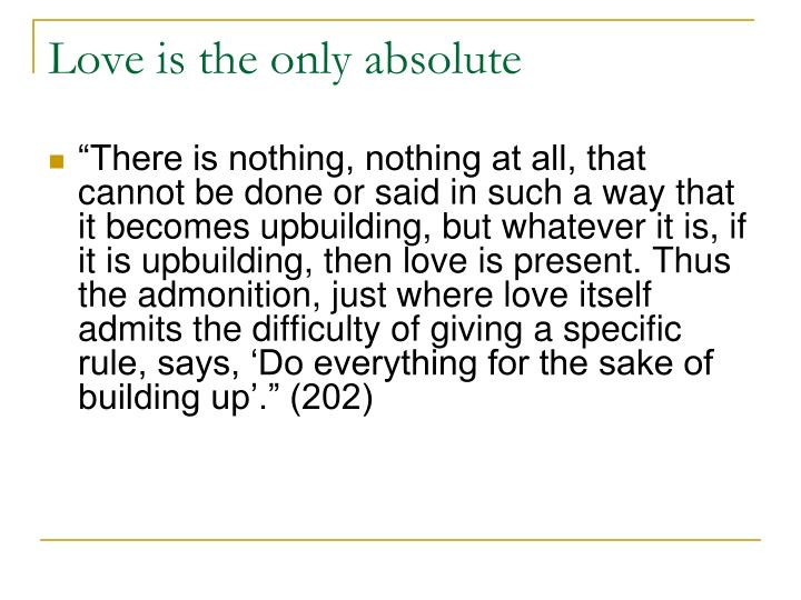 Love is the only absolute