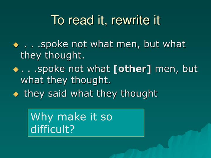 To read it, rewrite it