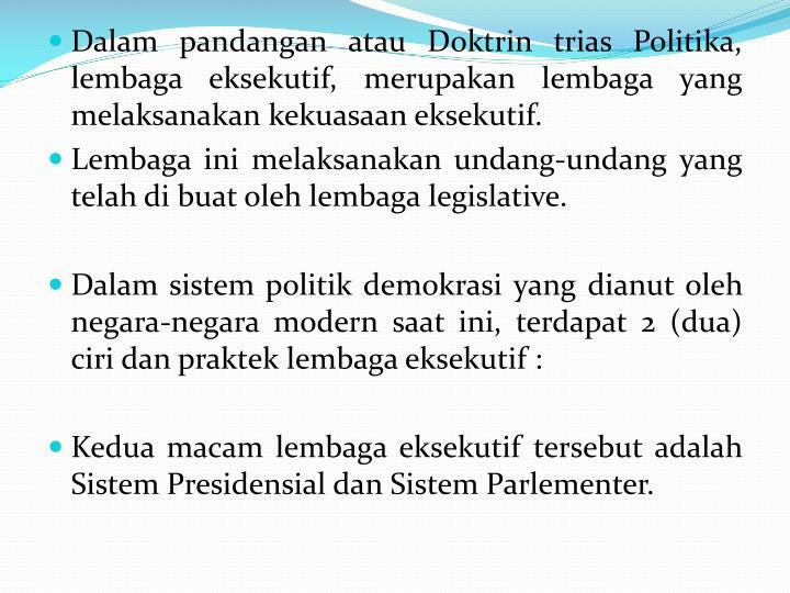 Dalam pandangan atau Doktrin trias Politika, lembaga eksekutif, merupakan lembaga yang melaksanakan kekuasaan eksekutif.