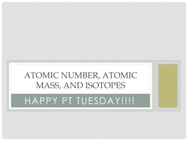 Atomic Number, Atomic Mass, and Isotopes