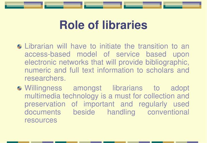 Role of libraries