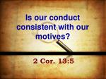 is our conduct consistent with our motives