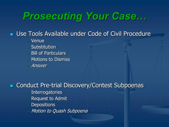 Prosecuting Your Case…