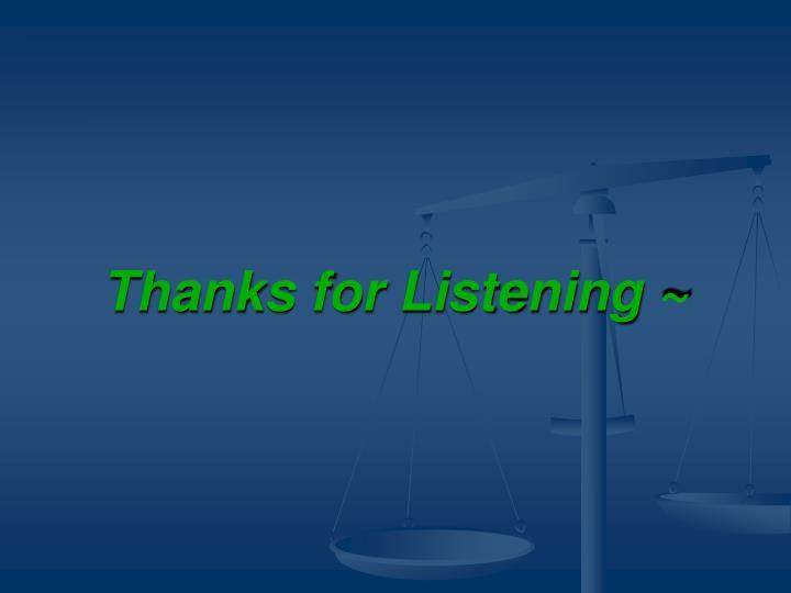 Thanks for Listening ~
