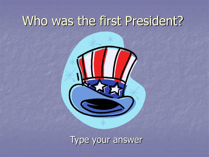 Who was the first president