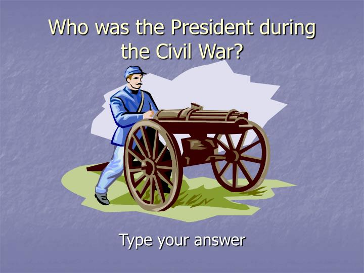 Who was the President during the Civil War?