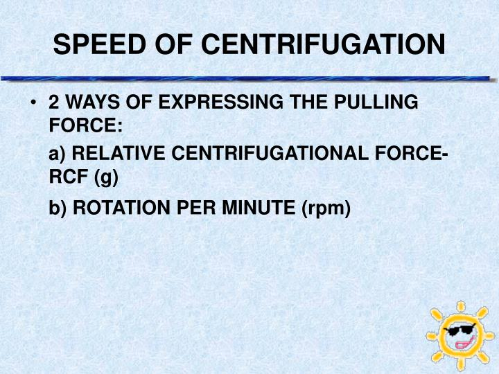 SPEED OF CENTRIFUGATION