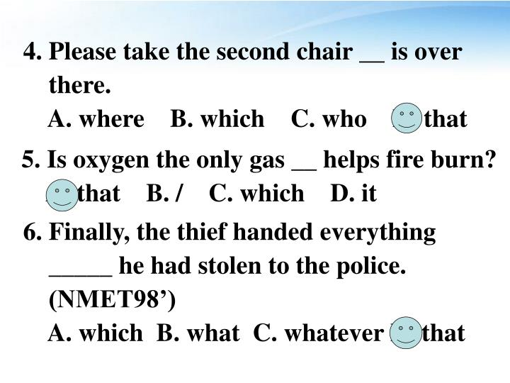 4. Please take the second chair __ is over