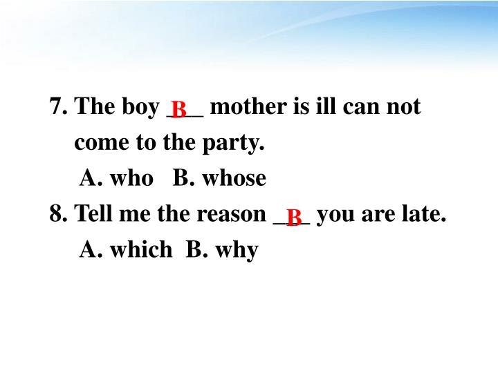 7. The boy ___ mother is ill can not