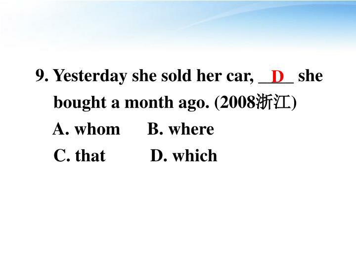 9. Yesterday she sold her car, ____ she