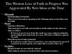 this western loss of faith in progress was aggravated by new ideas at the time
