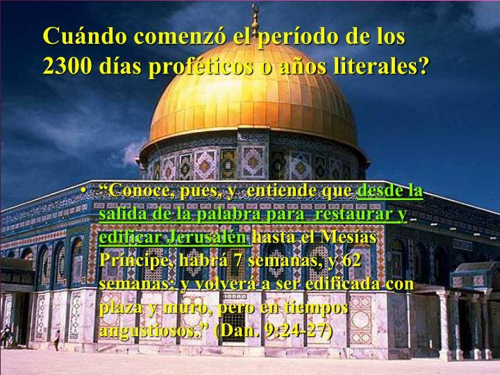 Cuándo comenzó el período de los 2300 días proféticos o años literales?