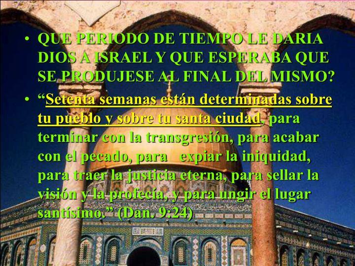 QUE PERIODO DE TIEMPO LE DARIA DIOS A ISRAEL Y QUE ESPERABA QUE SE PRODUJESE AL FINAL DEL MISMO?