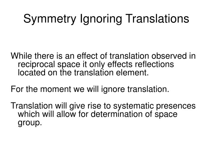 While there is an effect of translation observed in reciprocal space it only effects reflections located on the translation element.