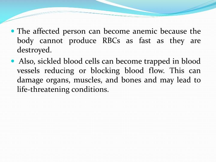 The affected person can become anemic because the body cannot produce RBCs as fast as they are destroyed.