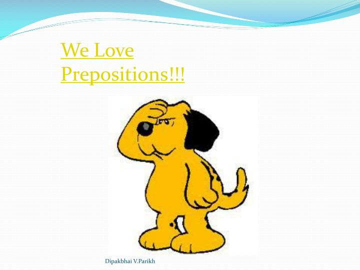 We Love Prepositions!!!
