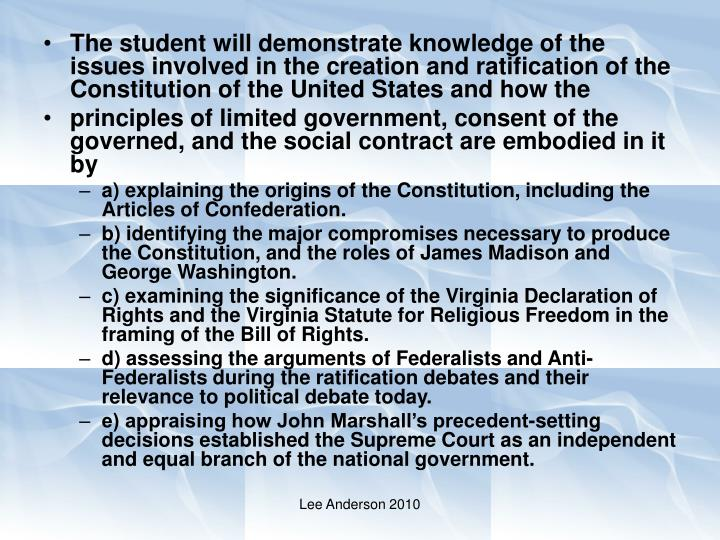 The student will demonstrate knowledge of the issues involved in the creation and ratification of th...