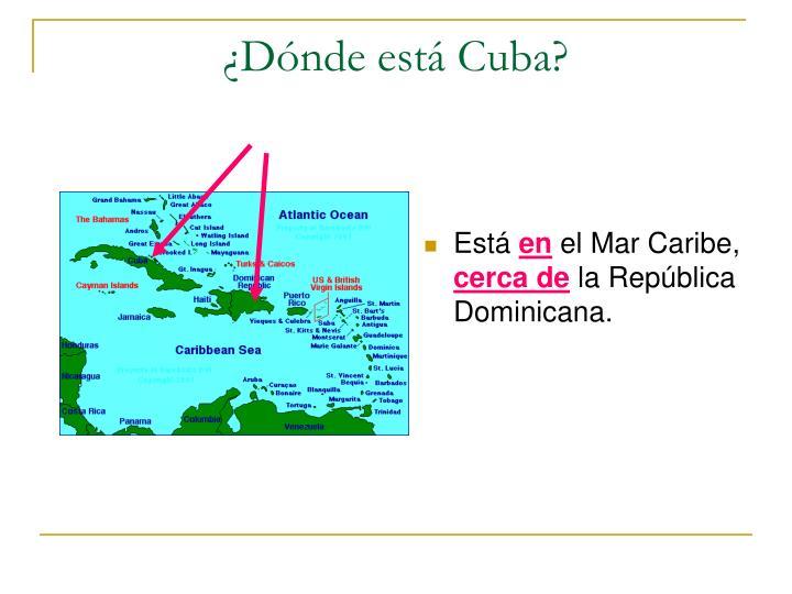 ¿Dónde está Cuba?