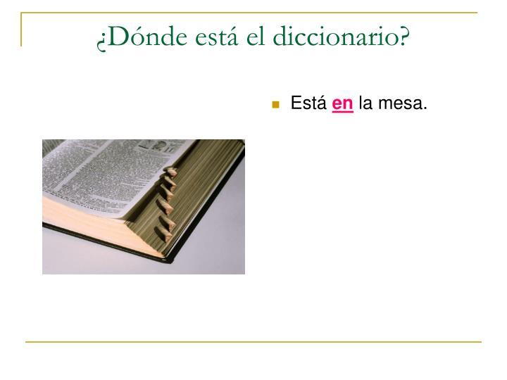 ¿Dónde está el diccionario?